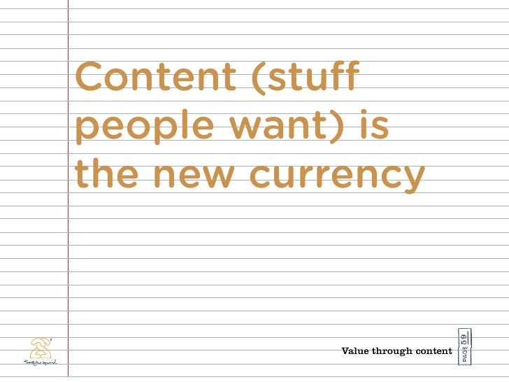 Content (stu people want) is the new currency                                         59             Value through content