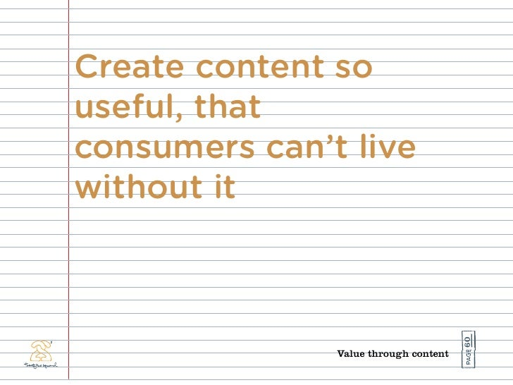 Create content so useful, that consumers can't live without it                                            60              ...