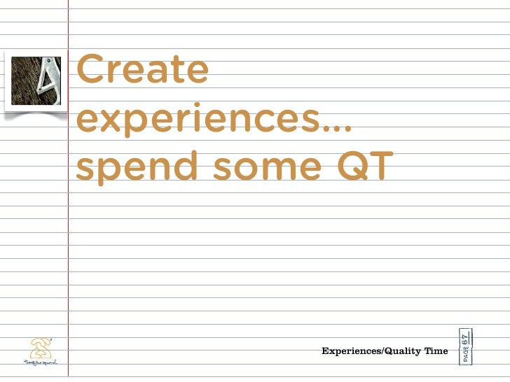 Create experiences... spend some QT                                          67           Experiences/Quality Time