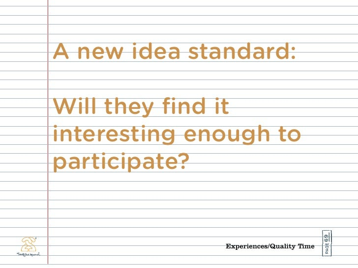 A new idea standard:  Will they find it interesting enough to participate?                                              69 ...