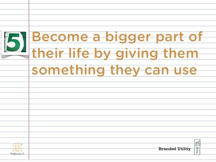 Become a bigger part of their life by giving them something they can use                                         76       ...