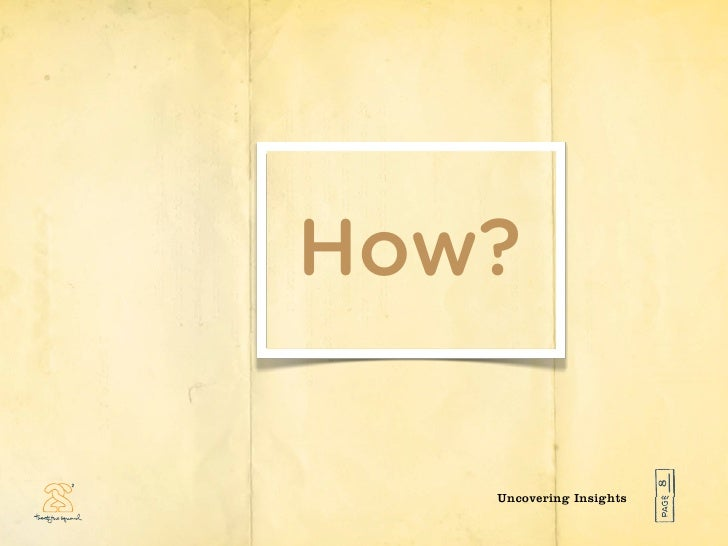 How?                             8    Uncovering Insights