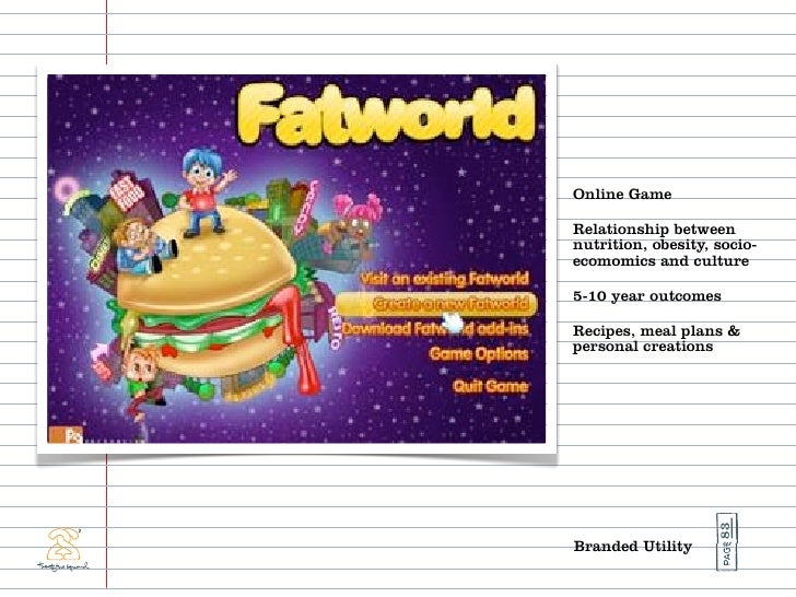 Online Game  Relationship between nutrition, obesity, socio- ecomomics and culture  5-10 year outcomes  Recipes, meal plan...