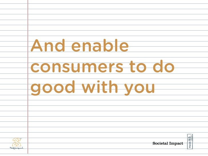 And enable consumers to do good with you                                   85             Societal Impact
