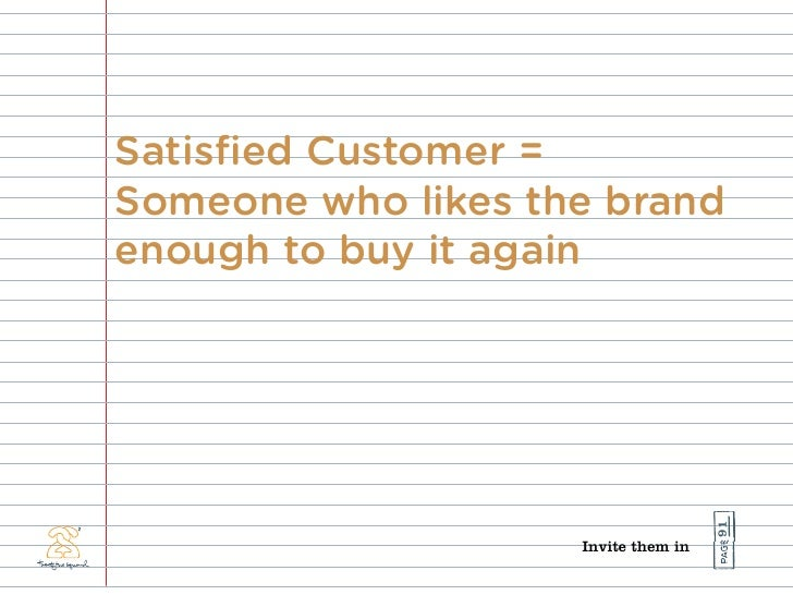 Satisfied Customer = Someone who likes the brand enough to buy it again                                          91        ...