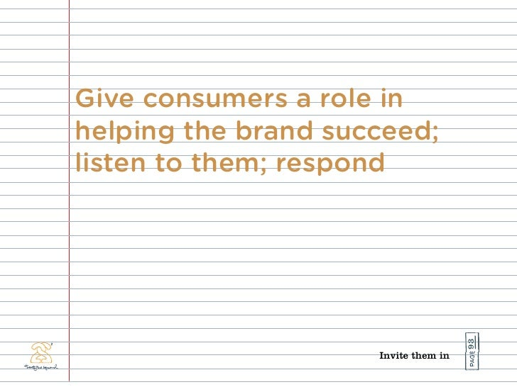 Give consumers a role in helping the brand succeed; listen to them; respond                                           93  ...