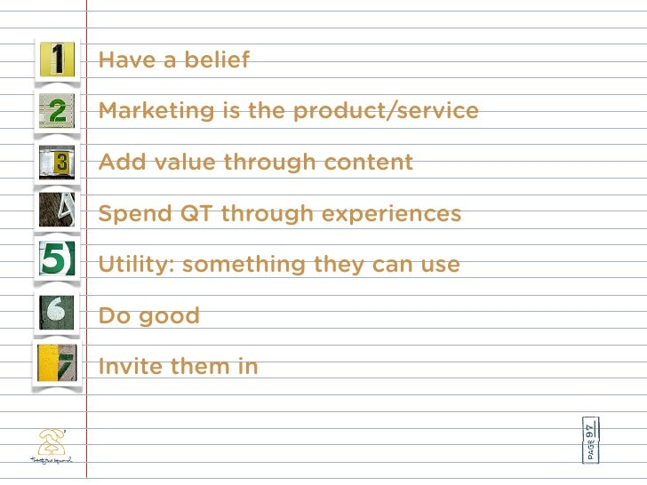 Have a belief  Marketing is the product/service  Add value through content  Spend QT through experiences  Utility: somethi...
