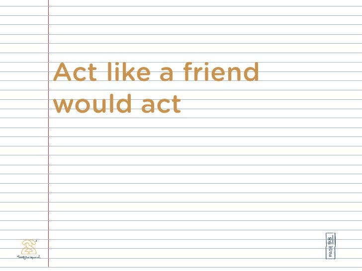 Act like a friend would act                         98