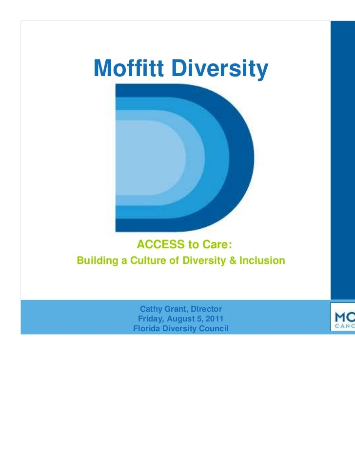 Moffitt Diversity            ACCESS to Care:Building a Culture of Diversity & Inclusion             Cathy Grant, Director ...