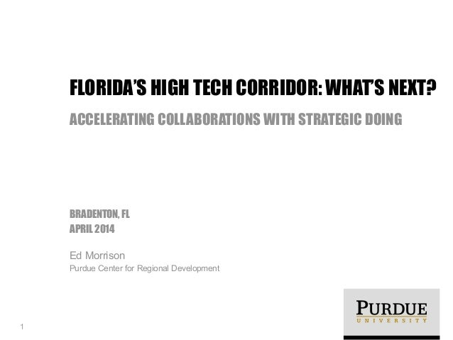! BRADENTON, FL APRIL 2014 Ed Morrison Purdue Center for Regional Development FLORIDA'S HIGH TECH CORRIDOR: WHAT'S NEXT? A...