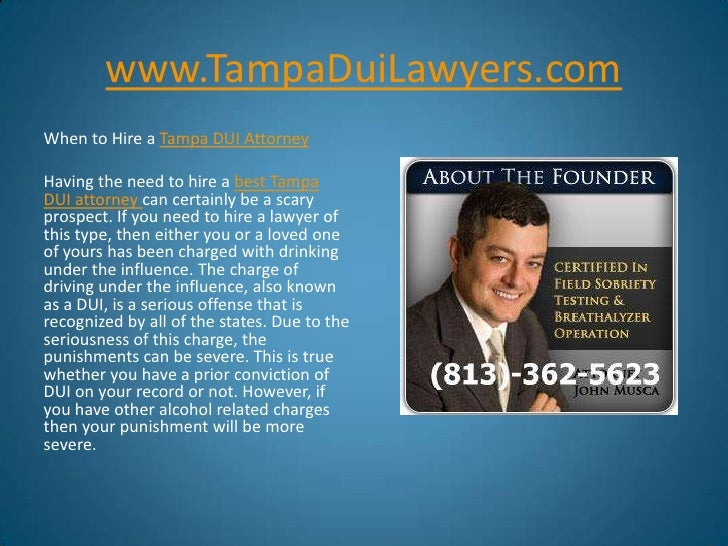 www.TampaDuiLawyers.com<br />When to Hire a Tampa DUI Attorney<br />Having the need to hire a best Tampa DUI attorney can ...