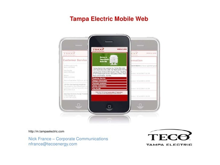 Tampa Electric Mobile Web<br />http://m.tampaelectric.com<br />Nick France – Corporate Communications<br />nfrance@tecoene...