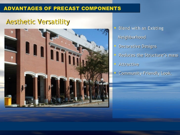 ADVANTAGES OF PRECAST COMPONENTS <ul><li>Blend with an Existing  </li></ul><ul><li>Neighborhood  </li></ul><ul><li>Decorat...