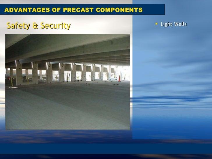 ADVANTAGES OF PRECAST COMPONENTS Safety & Security <ul><li>Light Walls </li></ul>