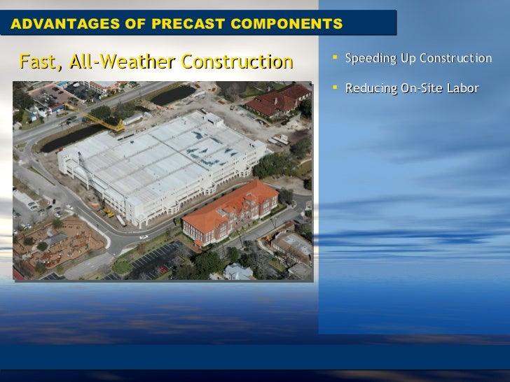 ADVANTAGES OF PRECAST COMPONENTS Fast, All-Weather Construction <ul><li>Speeding Up Construction  </li></ul><ul><li>Reduci...