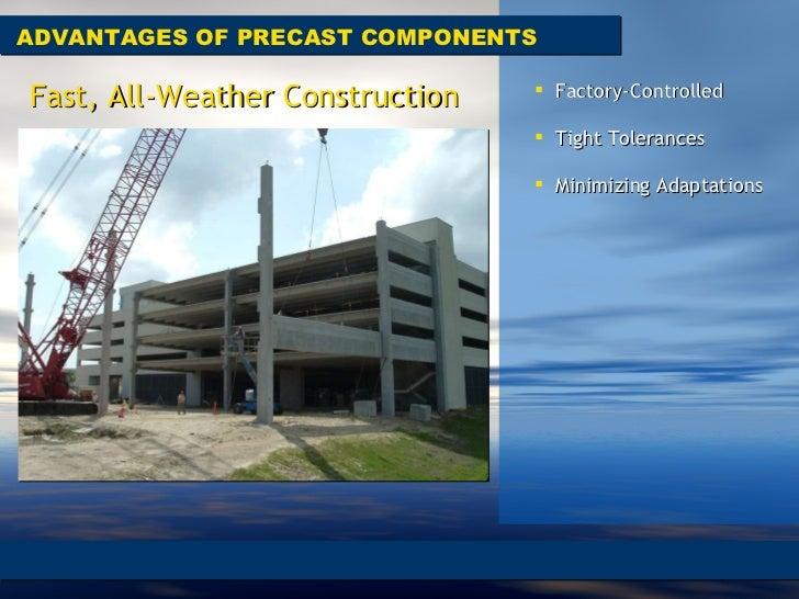 ADVANTAGES OF PRECAST COMPONENTS Fast, All-Weather Construction <ul><li>Factory-Controlled  </li></ul><ul><li>Tight Tolera...