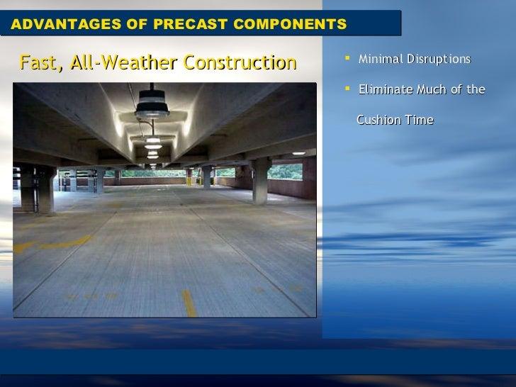 ADVANTAGES OF PRECAST COMPONENTS Fast, All-Weather Construction <ul><li>Minimal Disruptions </li></ul><ul><li>Eliminate Mu...