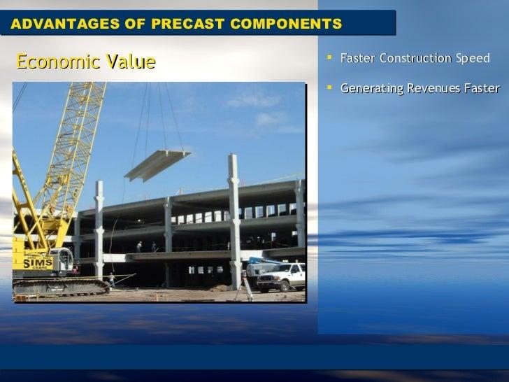 ADVANTAGES OF PRECAST COMPONENTS Economic Value <ul><li>Faster Construction Speed  </li></ul><ul><li>Generating Revenues F...