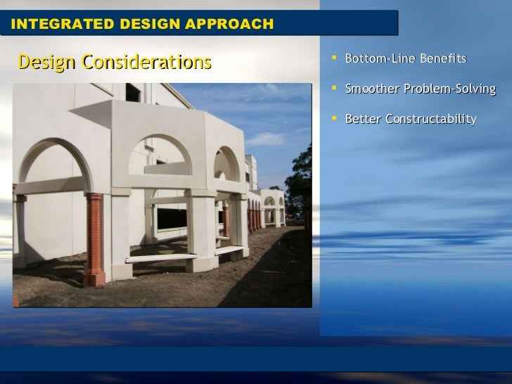 INTEGRATED DESIGN APPROACH Design Considerations <ul><li>Bottom-Line Benefits  </li></ul><ul><li>Smoother Problem-Solving ...