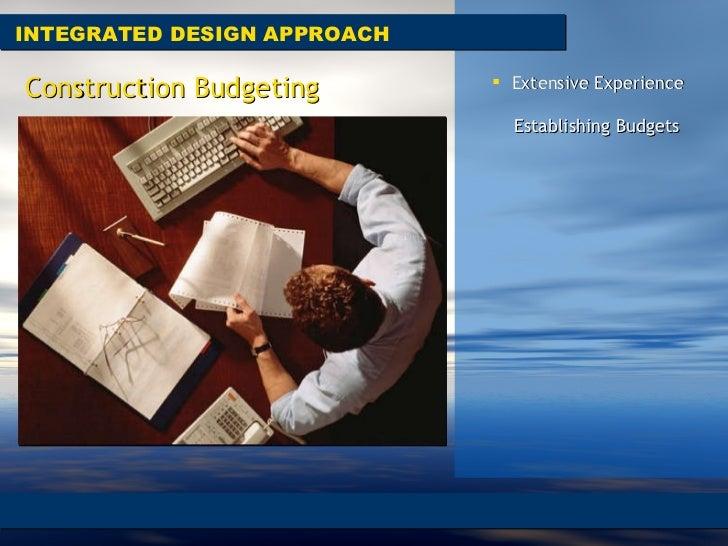 <ul><li>Extensive Experience  </li></ul><ul><li>Establishing Budgets </li></ul>INTEGRATED DESIGN APPROACH Construction Bud...