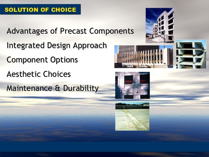 Advantages of Precast Components Integrated Design Approach Component Options Aesthetic Choices Maintenance & Durability S...