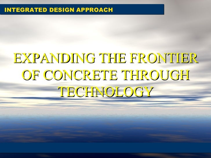 INTEGRATED DESIGN APPROACH EXPANDING THE FRONTIER OF CONCRETE THROUGH TECHNOLOGY