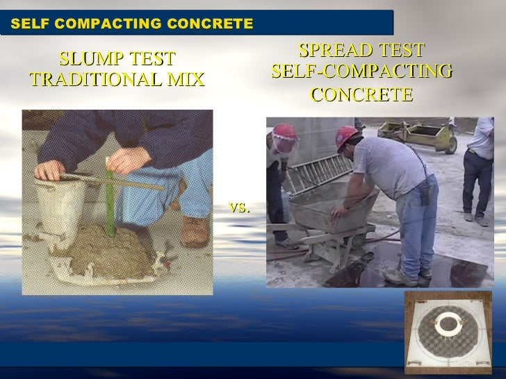 vs. SELF COMPACTING CONCRETE SLUMP TEST TRADITIONAL MIX SPREAD TEST SELF-COMPACTING CONCRETE