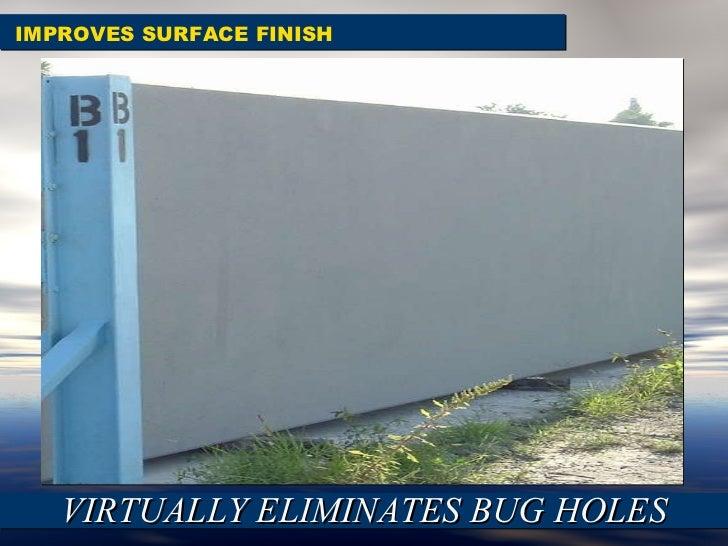 IMPROVES SURFACE FINISH VIRTUALLY ELIMINATES BUG HOLES