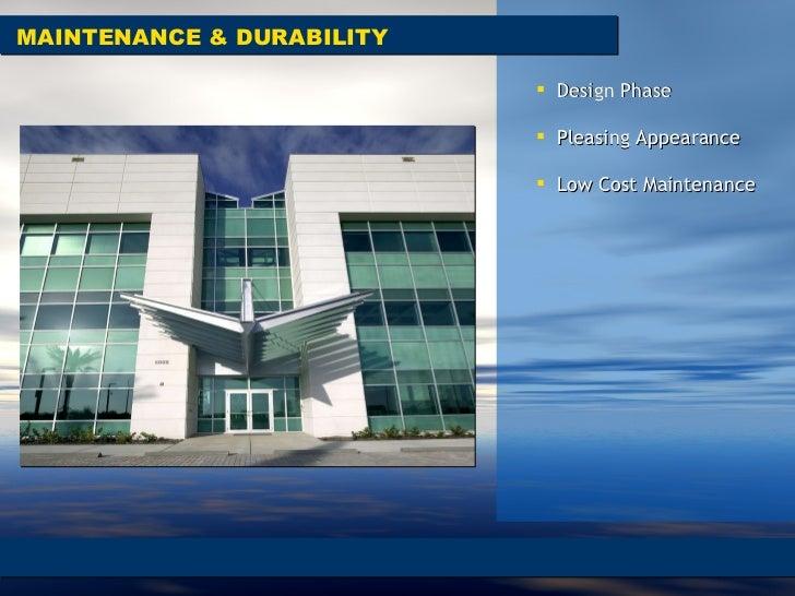MAINTENANCE & DURABILITY <ul><li>Design Phase  </li></ul><ul><li>Pleasing Appearance  </li></ul><ul><li>Low Cost Maintenan...