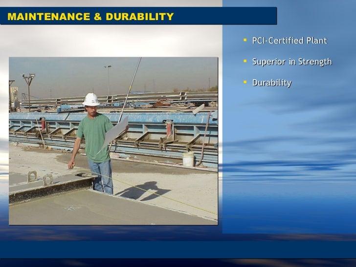 MAINTENANCE & DURABILITY <ul><li>PCI-Certified Plant </li></ul><ul><li>Superior in Strength  </li></ul><ul><li>Durability ...