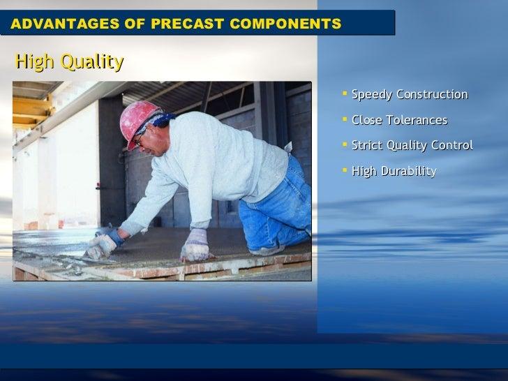 ADVANTAGES OF PRECAST COMPONENTS <ul><li>Speedy Construction  </li></ul><ul><li>Close Tolerances </li></ul><ul><li>Strict ...