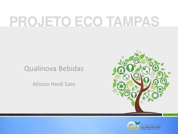 PROJETO ECO TAMPAS Qualinova Bebidas   Alisson Heidi Sato