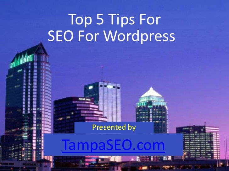 Top 5 Tips For<br />SEO For Wordpress<br />Presented by<br />TampaSEO.com<br />