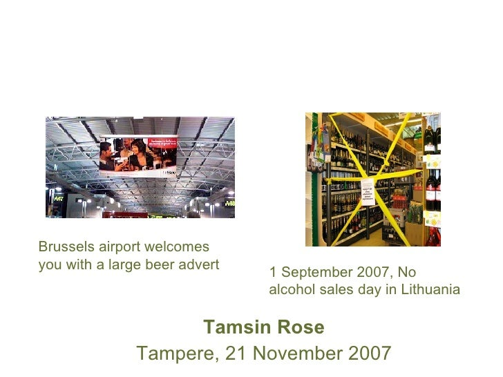Creating the vision for future alcohol policy <ul><li>Tamsin Rose </li></ul><ul><li>Tampere, 21 November 2007 </li></ul>Br...