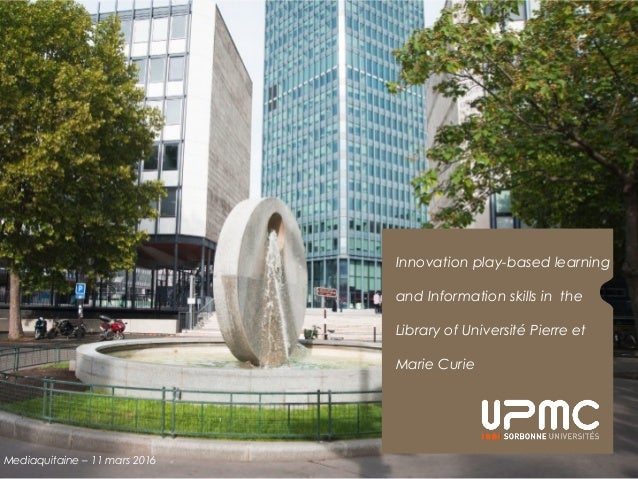 Innovation play-based learning and Information skills in the Library of Université Pierre et Marie Curie Mediaquitaine – 1...