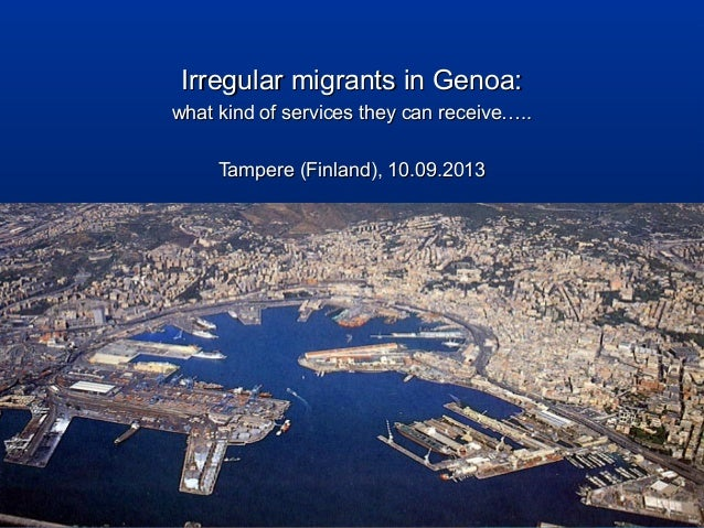 Irregular migrants in Genoa:Irregular migrants in Genoa: what kind of services they can receive…..what kind of services th...