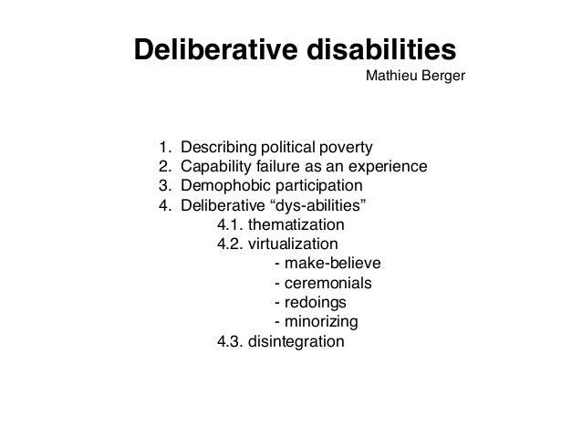 Deliberative disabilities 1. Describing political poverty 2. Capability failure as an experience 3. Demophobic particip...