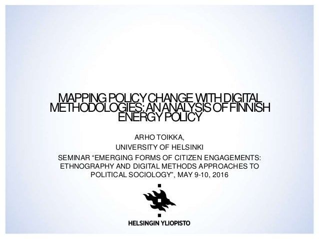MAPPINGPOLICYCHANGEWITHDIGITAL METHODOLOGIES:ANANALYSISOFFINNISH ENERGYPOLICY ARHO TOIKKA, UNIVERSITY OF HELSINKI SEMINAR ...
