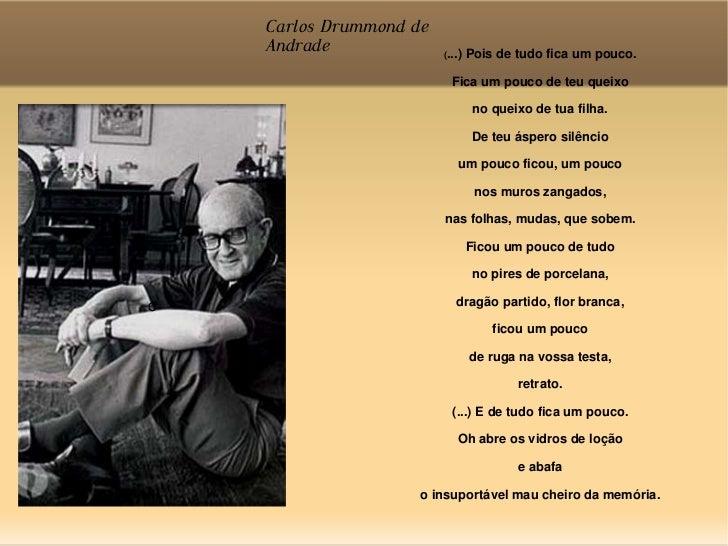 c Carlos Drummond de Andrade  ( ...) Pois de tudo fica um pouco. Fica um pouco de teu queixo no queixo de tua filha. De te...