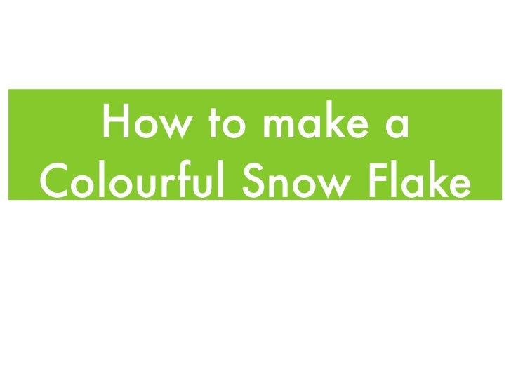 How to make aColourful Snow Flake
