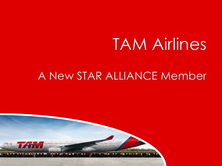 TAM Airlines<br />A New STAR ALLIANCE Member<br />