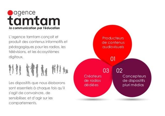 Concepteurs de dispositifs pluri médias Producteurs de contenus audiovisuels Créateurs de radios dédiées L'agence tamtam c...