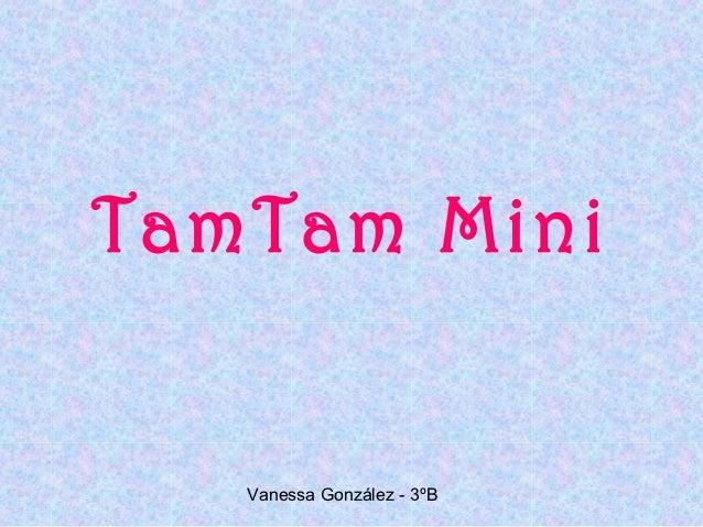TamTam Mini   Vanessa González - 3ºB