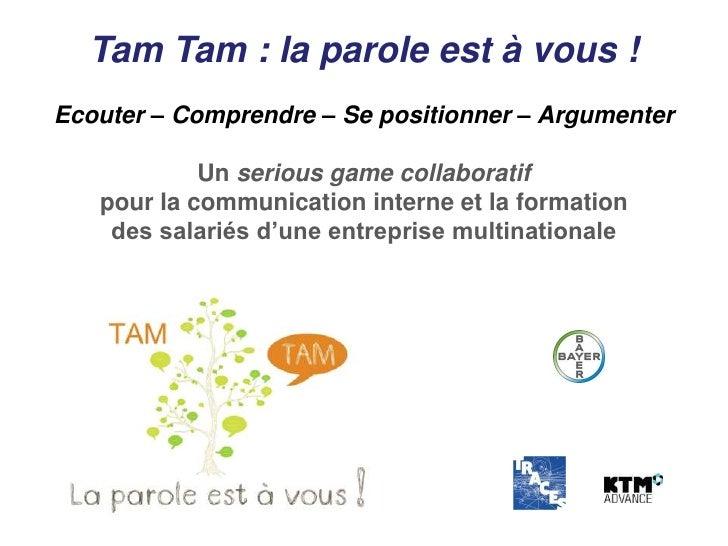 Tam Tam : la parole est à vous !Ecouter – Comprendre – Se positionner – Argumenter            Un serious game collaboratif...