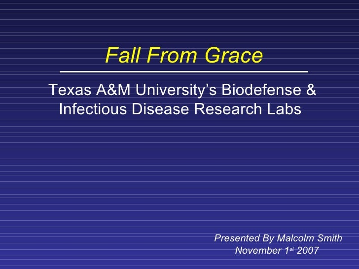 Fall From Grace Texas A&M University's Biodefense & Infectious Disease Research Labs   Presented By Malcolm Smith November...