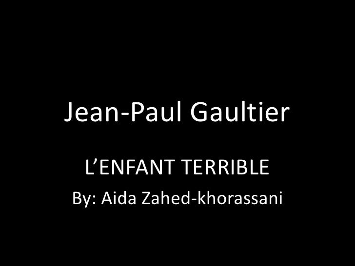 Jean-Paul Gaultier<br />L'ENFANT TERRIBLE <br />By: Aida Zahed-khorassani<br />