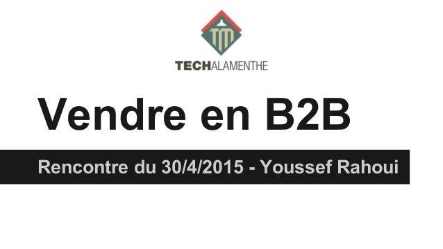 Vendre en B2B Rencontre du 30/4/2015 - Youssef Rahoui