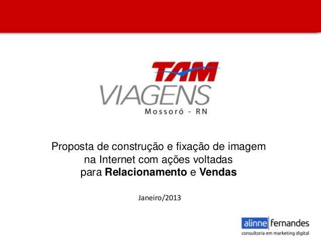 Proposta de construção e fixação de imagem na Internet com ações voltadas para Relacionamento e Vendas Janeiro/2013