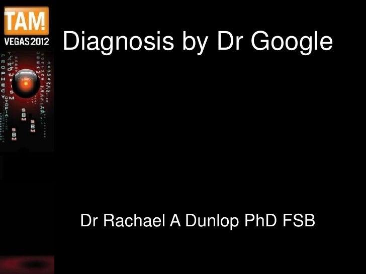 Diagnosis by Dr Google Dr Rachael A Dunlop PhD FSB