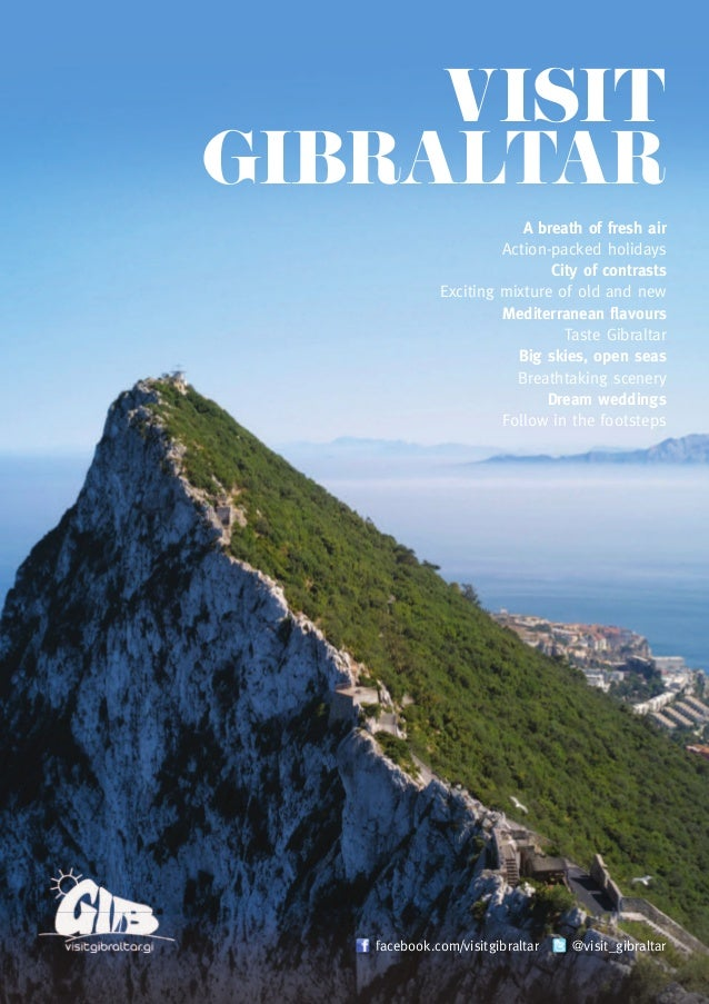 VISIT GIBRALTAR A breath of fresh air Action-packed holidays City of contrasts Exciting mixture of old and new Mediterrane...